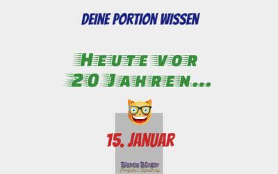 15. Januar – Heute vor 20 Jahren