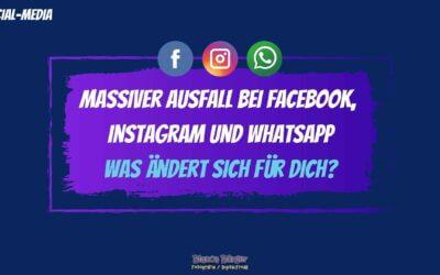 Ausfall bei Facebook, Instagram und WhatsApp – Was ändert sich nun für Dich?